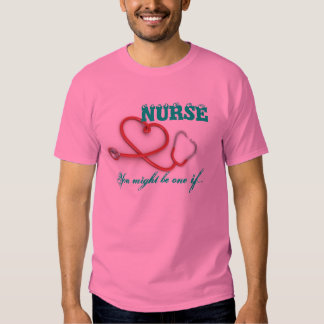 You might be a Nurse if.. Shirts
