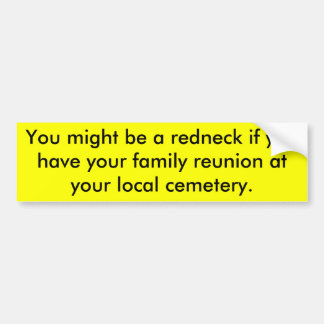 You might be a redneck if you have your family ... bumper sticker