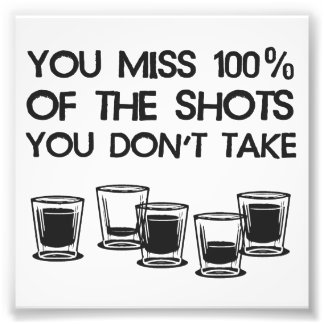 You Miss 100% of the Shots You Don't Take Photo Print