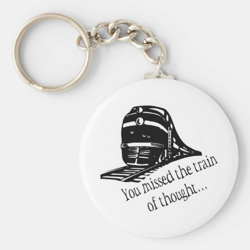 You Missed The Train Of Thought... Keychain