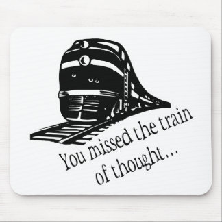 You Missed The Train Of Thought Mousepad