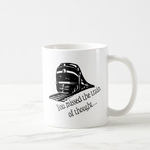 You Missed The Train Of Thought... Coffee Mugs
