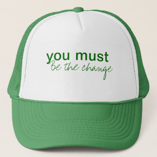 you must be the change trucker hat