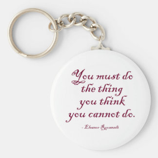You Must Do The Thing You Think You Cannot Do Basic Round Button Key Ring