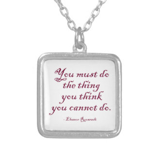 You Must Do The Thing You Think You Cannot Do Square Pendant Necklace