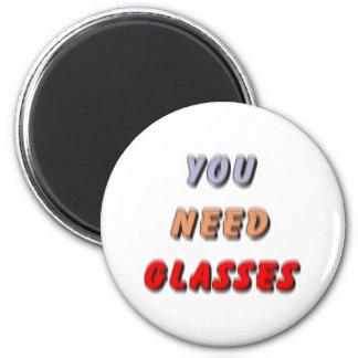 YOU NEED GLASSES FRIDGE MAGNET