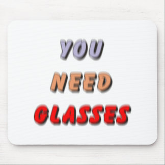 YOU NEED GLASSES MOUSE PADS