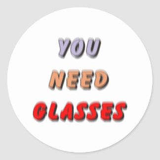 YOU NEED GLASSES ROUND STICKER