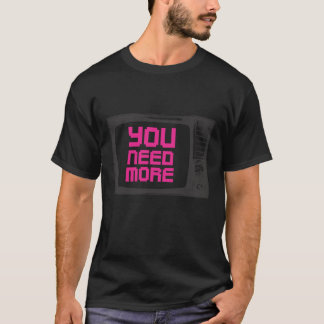 you need more tv T-Shirt