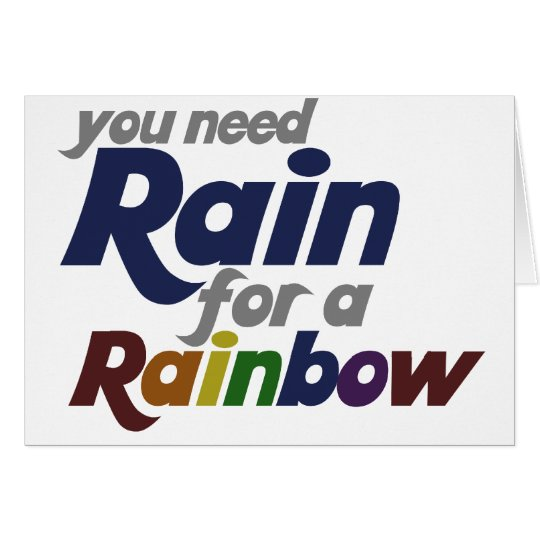 You Need Rain for The Rainbow Card
