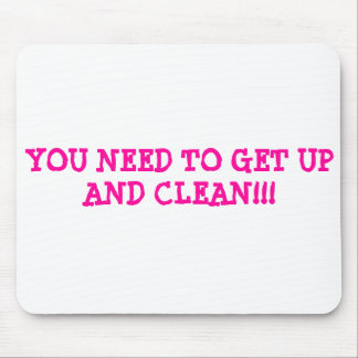 YOU NEED TO GET UP AND CLEAN!!! MOUSE PAD