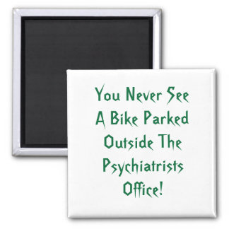 You Never See A Bike Parked Outside The Psychia... Square Magnet