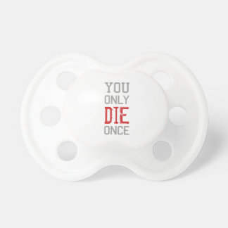 You Only Die Once Graphic Baby Pacifier