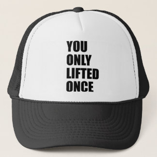 You Only Lifted Once Trucker Hat