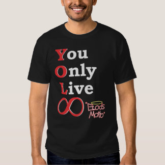 You Only Live Eternally (God's Motto) Shirts