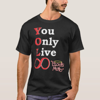 You Only Live Eternally (God's Motto) T-Shirt