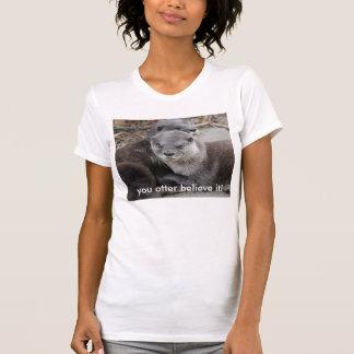 """you otter believe it!"" shirt"