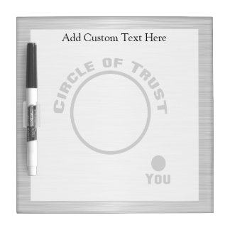 You Outside the Circle of Trust Dry Erase Board