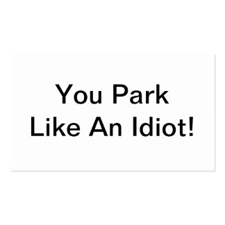 You Park Like An Idiot Pack Of Standard Business Cards