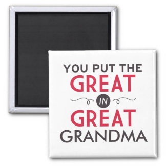 You Put the Great in Great Grandma 2 Inch Square Magnet