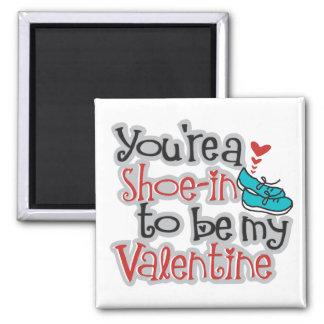 You re a Shoe -in to be my Valentine Fridge Magnets
