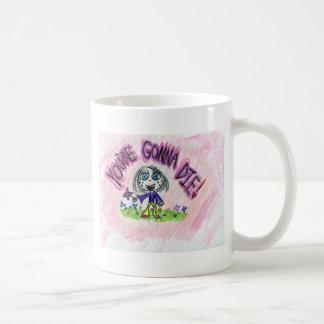 You re gonna die mug