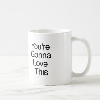 You re Gonna Love This Coffee Mugs