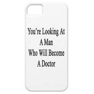 You re Looking At A Man Who Will Become A Doctor iPhone 5/5S Covers