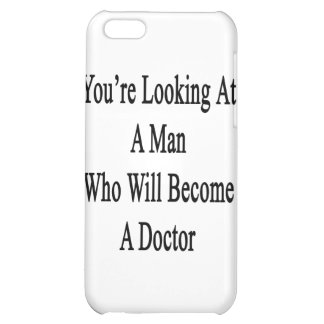 You re Looking At A Man Who Will Become A Doctor iPhone 5C Case