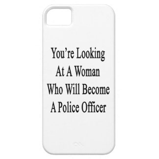 You re Looking At A Woman Who Will Become A Police iPhone 5/5S Case