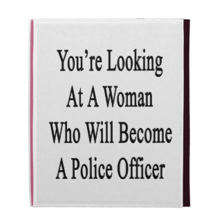 You re Looking At A Woman Who Will Become A Police iPad Folio Case