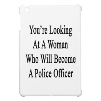You re Looking At A Woman Who Will Become A Police iPad Mini Cover