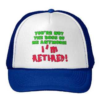 You re Not the Boss of Me Anymore - I m Retired Trucker Hat