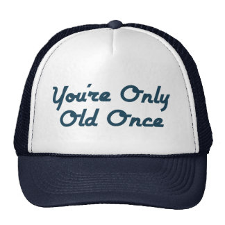 You're Only Old Once Cap