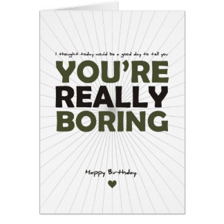 You re Really Boring Card