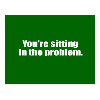 You re sitting in the problem post cards