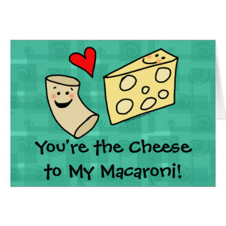 You re the Cheese to my Macaroni Cute Valentine Greeting Cards