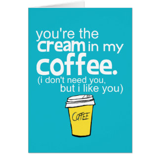 You re the Cream in my Coffee blue Card