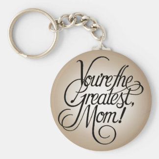 You re the greatest mom key chains