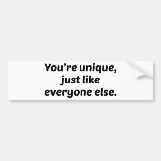 You're Unique Just Like Everyone Else Bumper Sticker