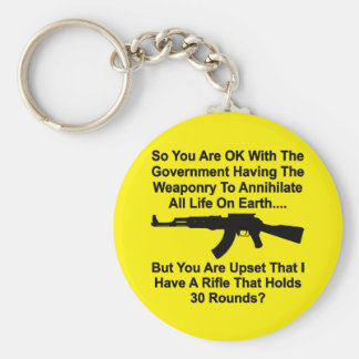 You're Upset My Rifle Holds 30 Rounds Key Chains