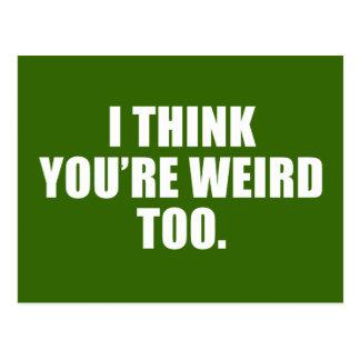 You re Weird Too Postcard