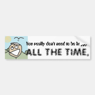You really don't need to be ... bumper sticker