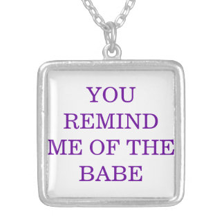 You Remind me of the Babe Silver Plated Necklace