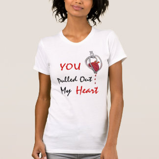 You removed my heart t-shirts