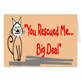 """You Rescued Me, Big Deal""--Cat Lovers Gifts Card"