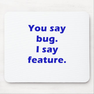 You Say Bug I Say Feature Mouse Pad