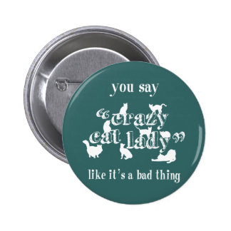 You Say Crazy Cat Lady Like It's A Bad Thing 6 Cm Round Badge