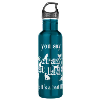 You Say Crazy Cat Lady Like It's A Bad Thing 710 Ml Water Bottle