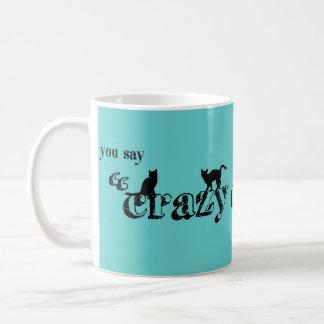 You Say Crazy Cat Lady Like It's A Bad Thing Basic White Mug